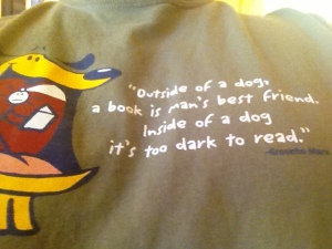 One of my favorite book-related quotes. Finally found it on a t-shirt.