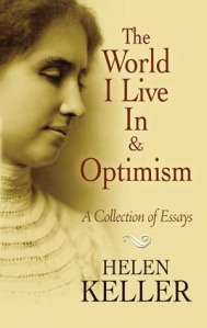 Helen Keller -- The World I Live In & Optimism